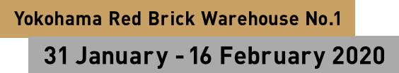 Yokohama Red Brick Warehouse No.1 31 January - 17 February 2019